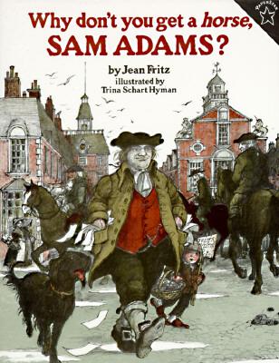 Why Don't You Get a Horse, Sam Adams? By Fritz, Jean/ Hyman, Trina Schart (ILT)