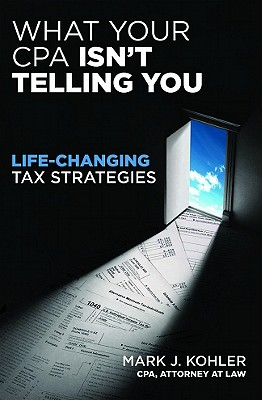 What Your Cpa Won't Tell You By Kohler, Mark J.
